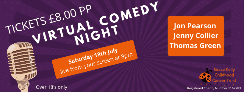 Join The Grace Kelly Childhood Cancer Trust for an amazing night of live virtual stand up comedy!